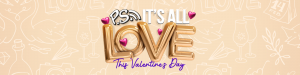 CADBURY P.S. IT'S ALL LOVE THIS VALENTINE'S DAY